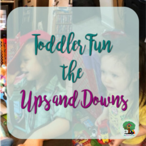 Toddler Fun the Ups and Downs
