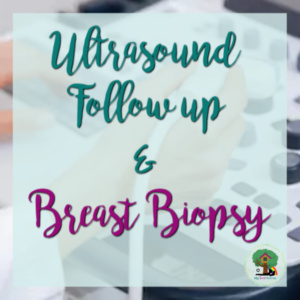 Ultrasound Follow-up & Breast Biopsy